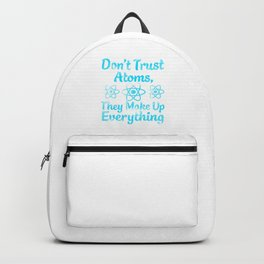 don't trust atoms they make everything up Backpack