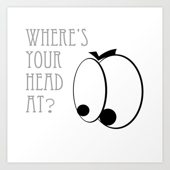 Where's your head at? Art Print
