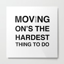 Moves 'Moving On's The Hardest Thing To Do' Metal Print