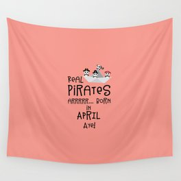 Real Pirates are born in APRIL T-Shirt Dez8w Wall Tapestry