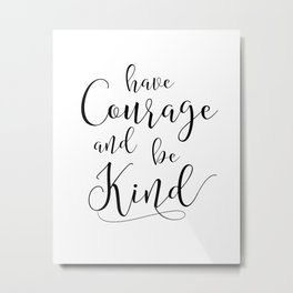 PRINTABLE Art,Have Courage And Be kind,Watercolor Print,Motivational Print,Inspirational Quote Metal Print