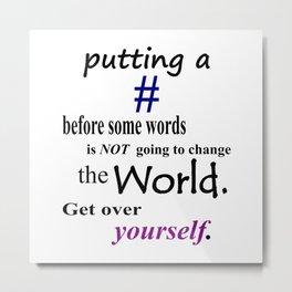 Hashtags won't change the world Metal Print