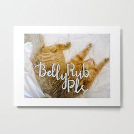 Belly Rub Pls Metal Print