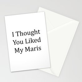 I Thought You Liked My Maris - Black Text Stationery Cards
