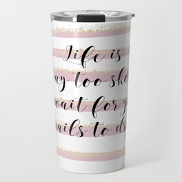 Life is Too Short | Pink Stripes by J.Avery Design Travel Mug
