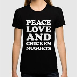 Peace, Love & Chicken Nuggets Funny Quote T-shirt