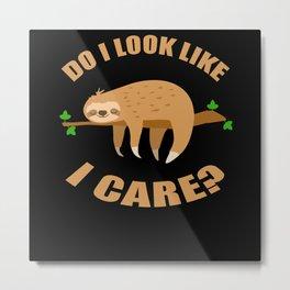 Do I Look Like I Care Sloth Laziness Metal Print