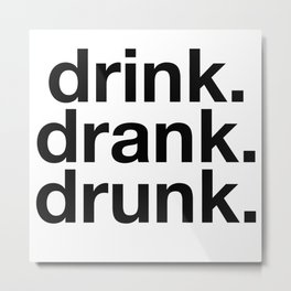 Drink Drank Drunk Metal Print