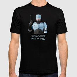 Dead or alive, you're coming with me (RoboCop) T-shirt
