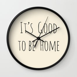 It's Good to be Home Wall Clock