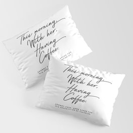 Johnny Cash Quote This morning with her having coffee Romantic Love Pillow Sham