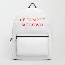 BE HUMBLE. SIT DOWN. Backpack