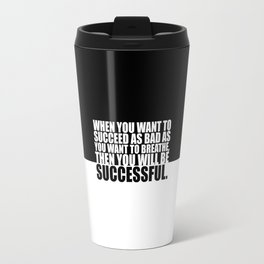 """When you want to... """"Eric Thomas"""" Gym Motivational Quote Travel Mug"""