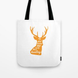 My Dad Loves Me More than Hunting Deer Hunter T-Shirt Tote Bag