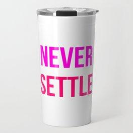 Never Settle Motivational Design Travel Mug