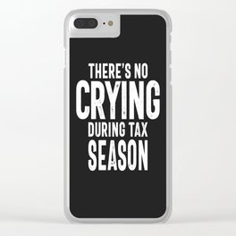 There's No Crying During Tax Season Clear iPhone Case