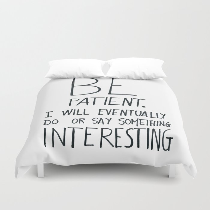 Be patient. Duvet Cover