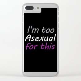 I'm Too Asexual For This - large black bg Clear iPhone Case