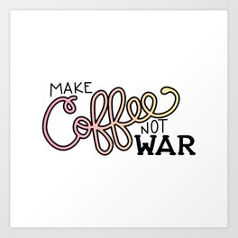 Coffee Not War (Sunset) Art Print