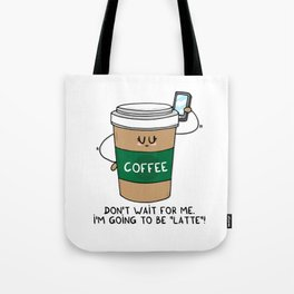 I'm going to be LATTE Tote Bag