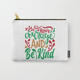 Have Courage And Be Kind - Christmas Carry-All Pouch