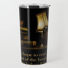 I hope to read most of the books I own before I die. Travel Mug
