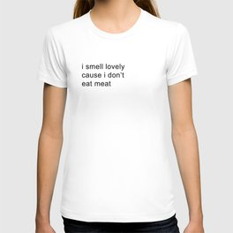 i smell lovely cause i don't eat meat T-shirt