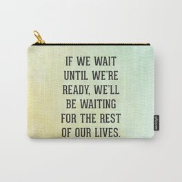 Wait Until We're Ready Quote Carry-All Pouch
