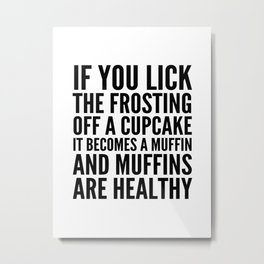 If You Lick The Frosting Off a Cupcake Metal Print