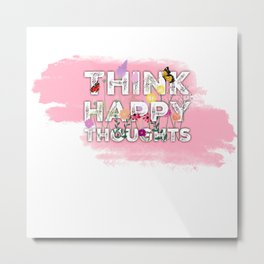 Positive quote.Be happy,think happy. Metal Print