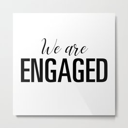 We are engaged Metal Print