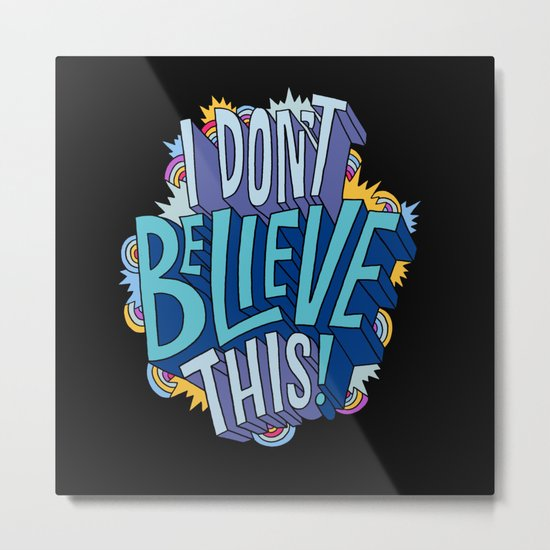 I Don't Believe This! Metal Print