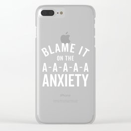 Blame It On Anxiety Funny Quote Clear iPhone Case