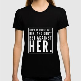 Don't Underestimate Her And Don't Bet Against Her T-shirt