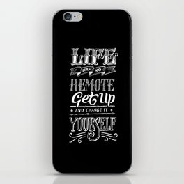 Life has no remote. Get up and change it yourself. iPhone Skin