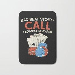 Bad Beat Story? Call 1-800-No-One-Cares – Poker Illustration Bath Mat