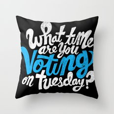 What time are you voting? Throw Pillow