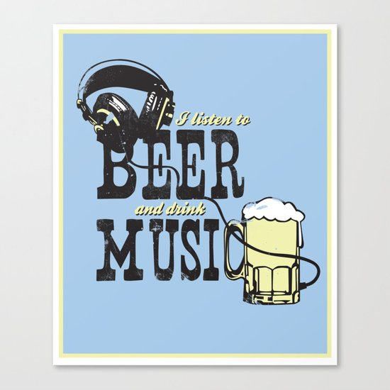 I Listen to Beer and Drink Music Canvas Print