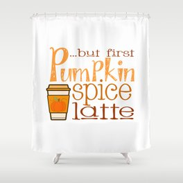 But First Pumpkin Spice Latte with Cup Shower Curtain