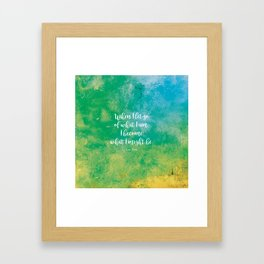 When I let go of what I am, I become what I might be. Lao Tzu Framed Art Print