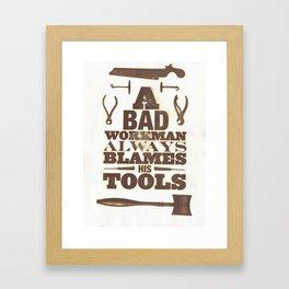 A Bad Workman Always Blames His Tools Framed Art Print