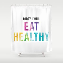New Year's Resolution Poster - TODAY I WILL EAT HEALTHY Shower Curtain