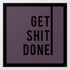 get shit done Art Print