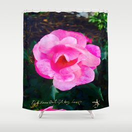 Pink Roses Don't Get Any Love - Pink Rose Shower Curtain