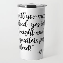 And will you succeed? Yes indeed, yes indeed! Travel Mug