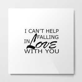 i cant help falling in love with you Metal Print