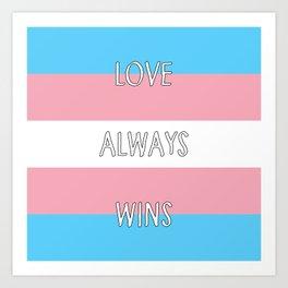 Love Always Wins (Transgender Flag) Art Print