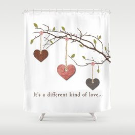 It's a different kind of love... Shower Curtain