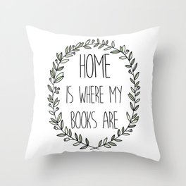 Home is Where My Books Are Throw Pillow