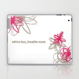 """Dynamic flowers """"whine less, breathe more"""" print Laptop & iPad Skin"""